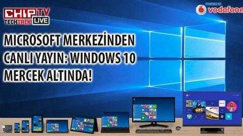 Windows 10'u Microsoft ile canlı yayında mercek altına aldık